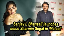 Sanjay Leela Bhansali launches neice Sharmin Segal in 'Malaal'