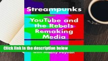 Streampunks: YouTube and the Rebels Remaking Media  For Kindle