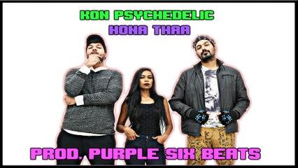 Kon Psychedelic, Roohdra Feat. Aastha - Hona Thaa [ Prod. Purple Six Beats ]
