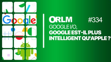 ORLM- 334 : Google est-il plus intelligent qu'Apple ?