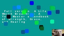 Full version  A Life Worth Breathing: A Yoga Master s Handbook of Strength, Grace, and Healing