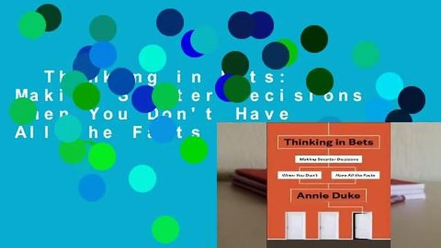 Thinking in Bets: Making Smarter Decisions When You Don't Have All the Facts  Review