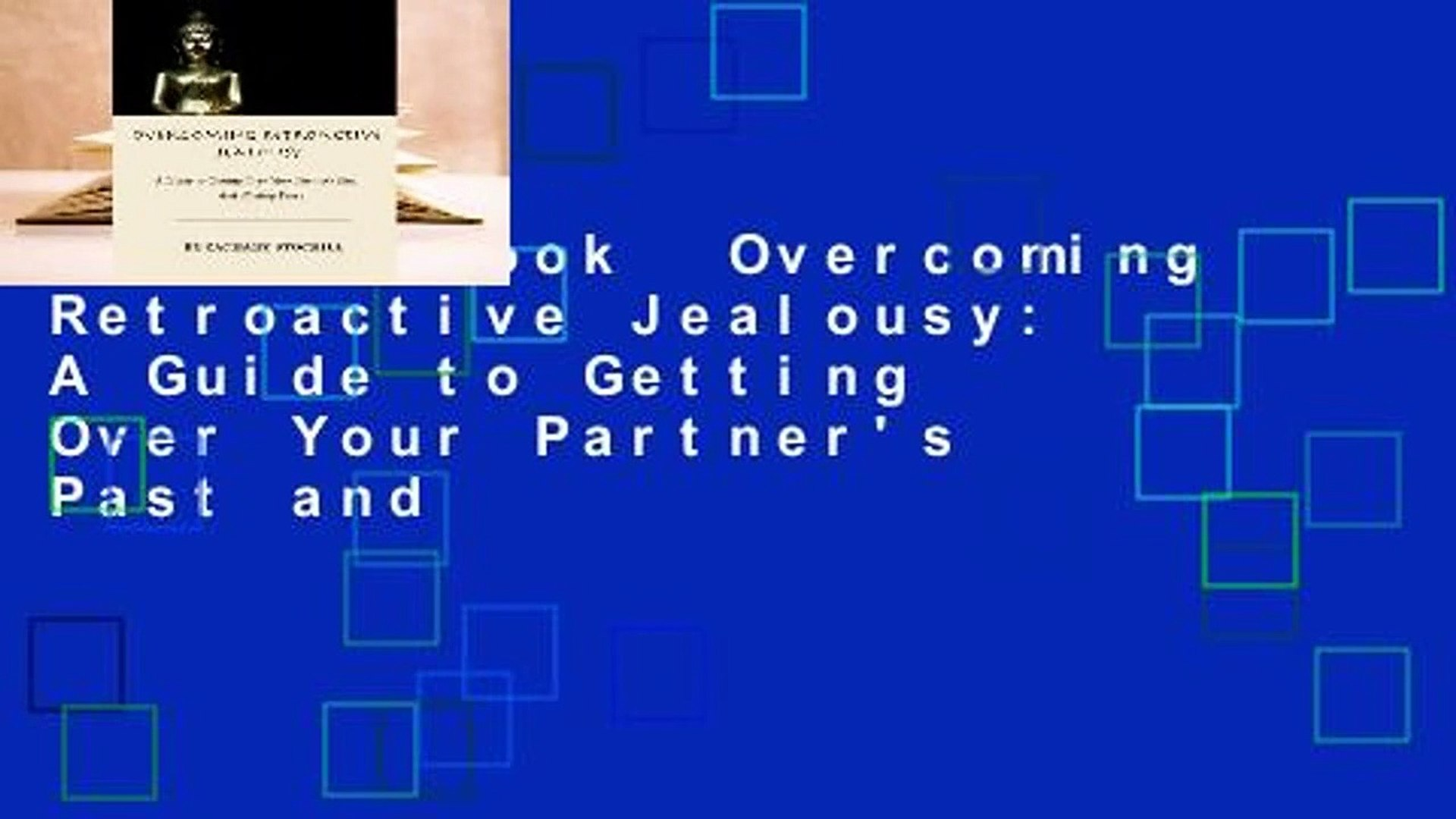 Full E-book Overcoming Retroactive Jealousy: A Guide to Getting Over Your  Partner's Past and