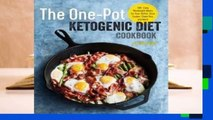 Full E-book The One Pot Ketogenic Diet Cookbook: 100+ Easy Weeknight Meals for Your Skillet, Slow