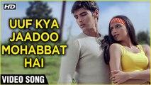 Uuf Kya Jaadoo Mohabbat Hai Video Song   Uuf Kya Jaadoo Mohabbat Hai   Sameer Dattani, Pooja Kanwal