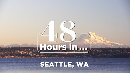 How to Make the Most of 48 Hours in Seattle
