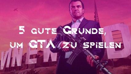 5 gute Gründe, um GTA zu spielen