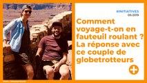 Comment voyage-t-on en fauteuil roulant ? La réponse avec ce jeune couple de globetrotteurs.
