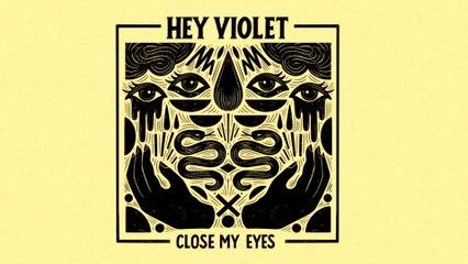 Hey Violet - Close My Eyes