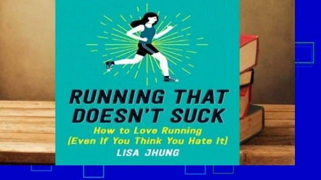 Full version  Running That Doesn't Suck: How to Love Running (Even If You Think You Hate It)