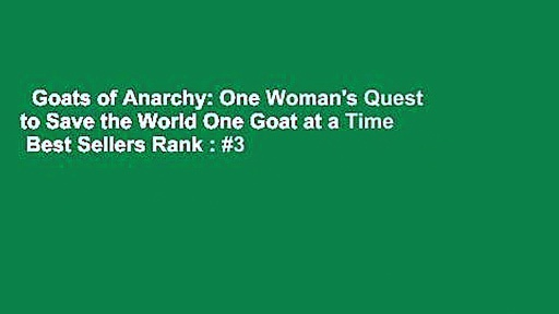 Goats of Anarchy: One Woman's Quest to Save the World One Goat at a Time  Best Sellers Rank : #3
