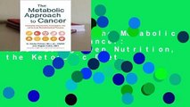 Full E-book  The Metabolic Approach to Cancer: Integrating Deep Nutrition, the Ketogenic Diet,