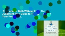 Full version  Birth Without Fear: The Judgment-Free Guide to Taking Charge of Your Pregnancy,
