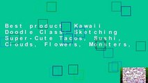 Best product  Kawaii Doodle Class: Sketching Super-Cute Tacos, Sushi, Clouds, Flowers, Monsters,