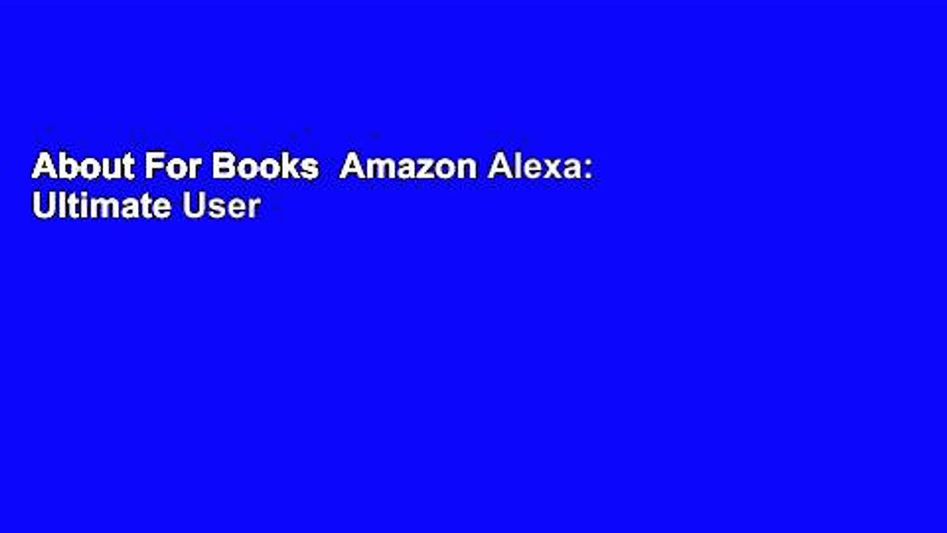 About For Books  Amazon Alexa: Ultimate User Guide 2017 for Amazon Echo, Echo Dot   Amazon Tap