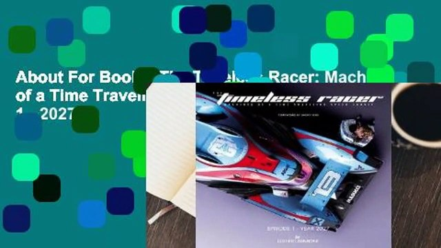 About For Books  The Timeless Racer: Machines of a Time Traveling Speed Junkie: Episode 1 - 2027