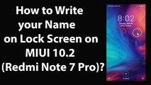 How to Write your Name on Lock Screen on MIUI 10.2 (Redmi Note 7 Pro)?