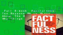 Full E-book  Factfulness: Ten Reasons We re Wrong About The World - And Why Things Are Better