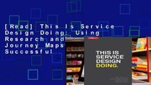 [Read] This Is Service Design Doing: Using Research and Customer Journey Maps to Create Successful