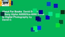 About For Books  David Busch S Sony Alpha A6000/Ilce-6000 Guide to Digital Photography by David D.