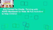 Any Format For Kindle  Thriving with ADHD Workbook for Kids: 60 Fun Activities to Help Children