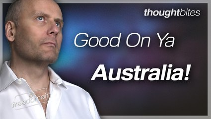 Thought Bites: Good On Ya Australia!