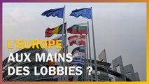 L'Europe est-elle aux mains des lobbies ?