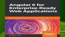 Full E-book Angular 6 for Enterprise-Ready Web Applications: Deliver production-ready and