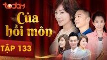 Của Hồi Môn - Tập 133 Full - Phim Bộ Tình Cảm Hay 2018 | TodayTV