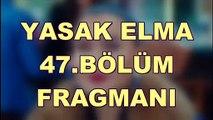 YASAK ELMA 47 BÖLÜM FRAGMANI