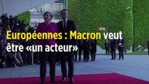 Européennes : Emmanuel Macron ne veut pas être « un spectateur, mais un acteur »