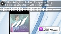 339 Marketing From the Heart: Entrepreneur Cindy Schulson on Why Integrity Cuts Through The Noise