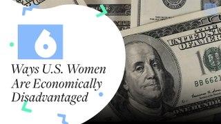6 Ways Women Are Still Economically Disadvantaged