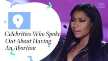 9 Celebrities Who Spoke Out About Having Their Abortions
