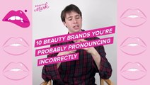 8 Beauty Brands You're Mispronouncing