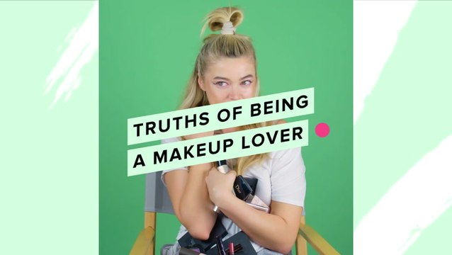 Truths Of Being A Makeup Lover