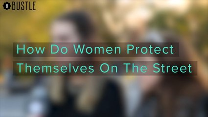 How Do Women Protect Themselves On The Street?