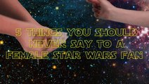 5 Things You Should Never Say To A Female Star Wars Fan