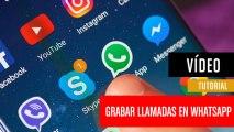 Cómo grabar llamadas de WhatsApp