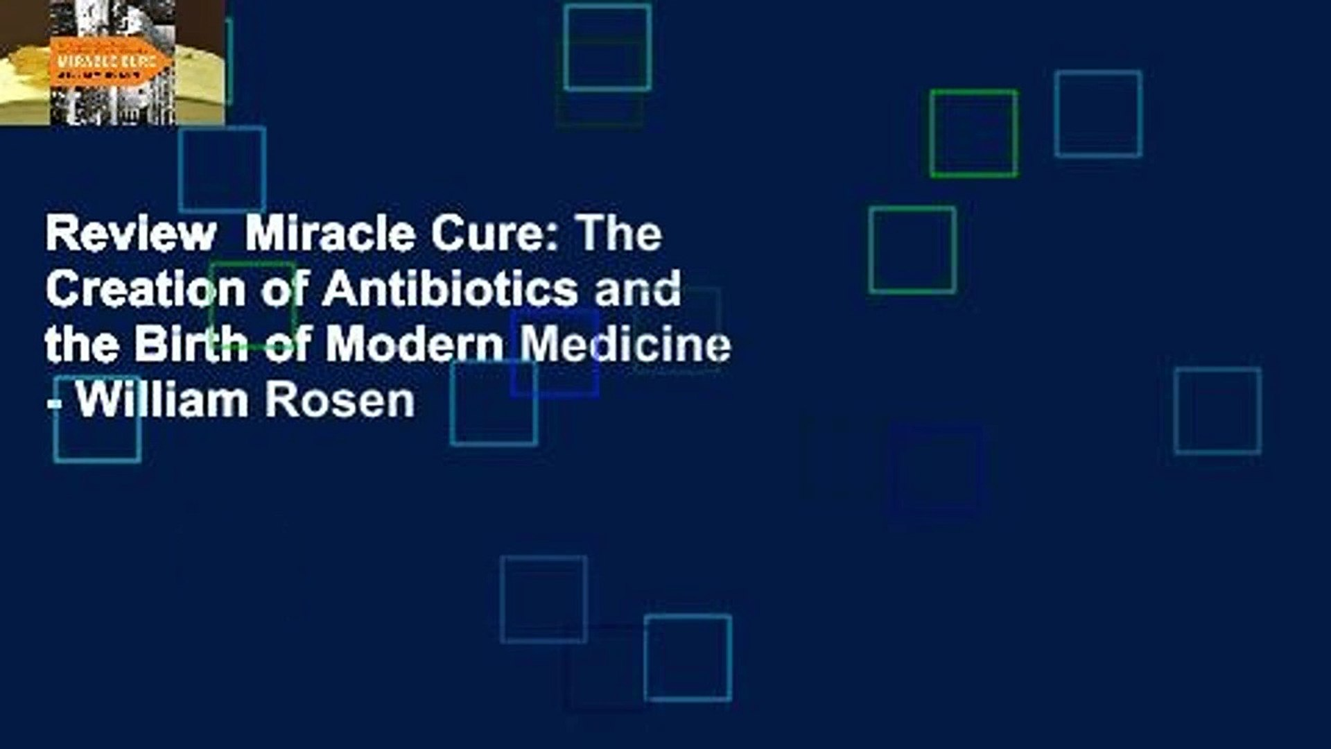 Review Miracle Cure: The Creation of Antibiotics and the Birth of Modern  Medicine - William Rosen