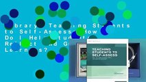 Library  Teaching Students to Self-Assess: How Do I Help Students Reflect and Grow as Learners?