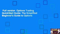 Full version  Options Trading QuickStart Guide: The Simplified Beginner's Guide to Options