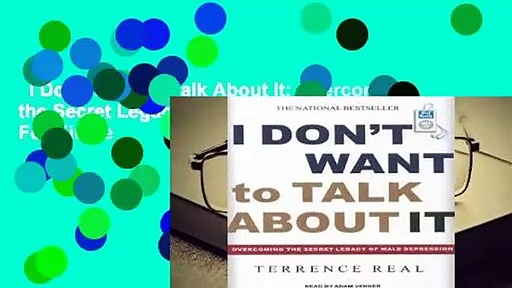 I Don't Want to Talk About It: Overcoming the Secret Legacy of Male Depression  For Kindle