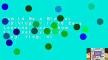 How to Be a Blogger and Vlogger in 10 Easy Lessons: Learn how to create your own blog, vlog, or