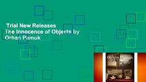 Trial New Releases  The Innocence of Objects by Orhan Pamuk