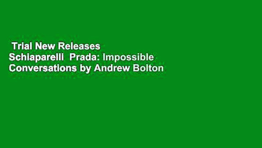 Trial New Releases  Schiaparelli  Prada: Impossible Conversations by Andrew Bolton