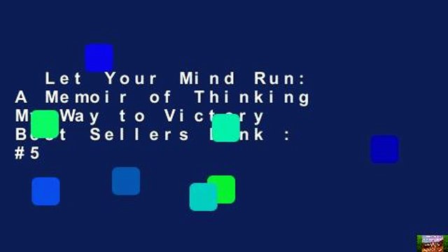 Let Your Mind Run: A Memoir of Thinking My Way to Victory  Best Sellers Rank : #5