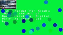 Any Format For Kindle  Master the Art of Speed Painting: Digital Painting Techniques by