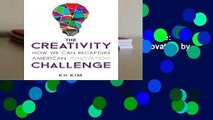 Complete acces  The Creativity Challenge: How We Can Recapture American Innovation by K.H. Kim