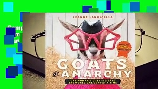 Complete acces  Goats of Anarchy: One Woman's Quest to Save the World One Goat at a Time by